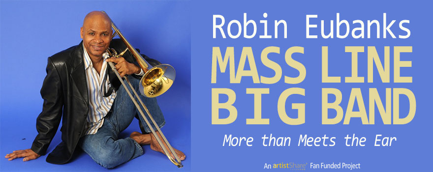 Robin Eubanks The Mass Line Big Band Project